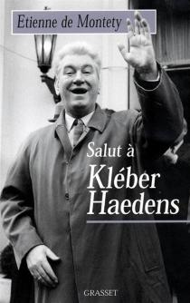 Salut à Kléber Haedens - Etienne deMontety