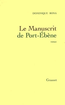Le manuscrit de Port-Ebène - Dominique Bona