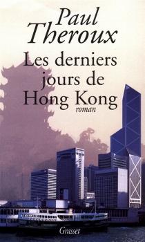 Les derniers jours de Hong-Kong - PaulTheroux