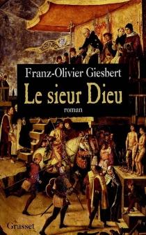 Le sieur Dieu - Franz-OlivierGiesbert