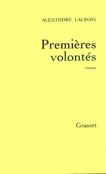 Premières volontés - AlexandreLacroix