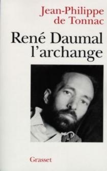 René Daumal, l'archange - Jean-Philippe deTonnac