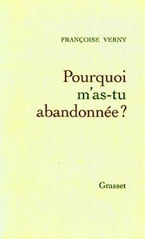 Pourquoi m'as-tu abandonnée ? - FrançoiseVerny