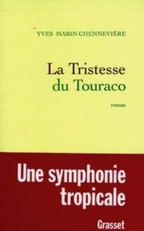 La tristesse du touraco - YvesMabin Chennevière