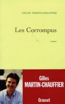 Les corrompus - GillesMartin-Chauffier