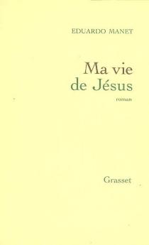 Ma vie de Jésus - EduardoManet