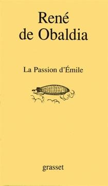 La passion d'Emile - René deObaldia