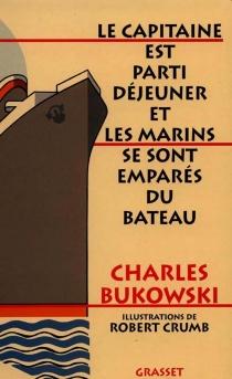 Le capitaine est parti déjeuner et les marins se sont emparés du bateau - CharlesBukowski