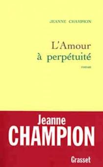 L'amour à perpétuité - JeanneChampion