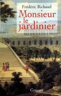 Monsieur le jardinier - FrédéricRichaud