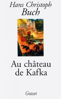 Au château de Kafka - Hans ChristophBuch