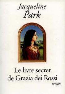 Le livre secret de Grazia dei Rossi - JacquelinePark
