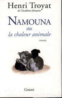 Namouna ou La chaleur animale - HenriTroyat