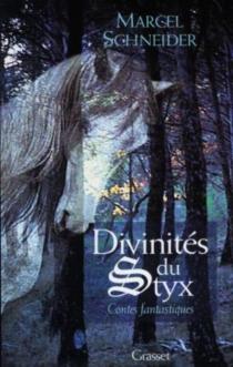 Divinités du styx : contes fantastiques - MarcelSchneider