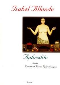 Aphrodite : contes, recettes et autres aphrodisiaques - IsabelAllende
