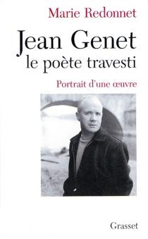 Jean Genet, le poète travesti : portrait d'une oeuvre - MarieRedonnet