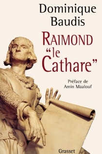 Raimond le cathare - Dominique Baudis