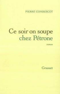 Ce soir on soupe chez Pétrone - PierreCombescot