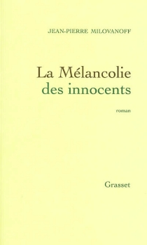 La mélancolie des innocents - Jean-PierreMilovanoff