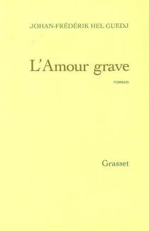 L'amour grave - Johan-FrédérikHel-Guedj