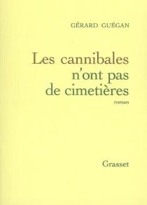 Les cannibales n'ont pas de cimetières - GérardGuégan