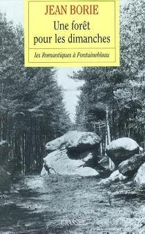 Une forêt pour les dimanches : les Romantiques à Fontainebleau - JeanBorie