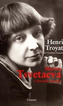 Marina Tsvetaeva, l'éternelle insurgée - HenriTroyat