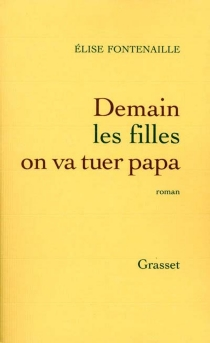Demain les filles, on va tuer Papa - ÉliseFontenaille-N'Diaye