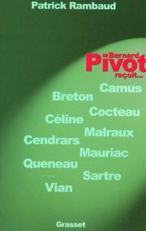 Bernard Pivot reçoit... : Breton, Camus, Céline, Cendrars, Cocteau, Malrauxn, Mauriac, Queneau, Sartre et Vian - PatrickRambaud