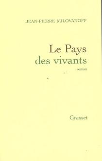 Le pays des vivants - Jean-PierreMilovanoff