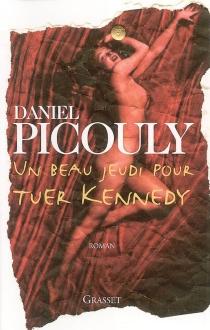 Un beau jeudi pour tuer Kennedy - DanielPicouly