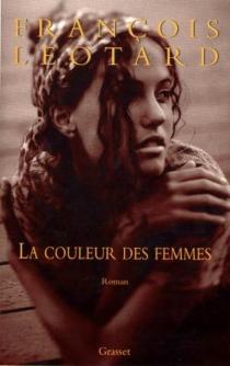 La couleur des femmes - FrançoisLéotard