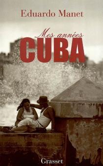 Mes années Cuba - EduardoManet