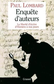 Enquête d'auteurs : la liberté d'écrire d'Homère à nos jours - PaulLombard