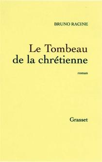Le Tombeau de la Chrétienne - BrunoRacine
