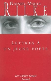 Lettres à un jeune poète| Suivi de Réflexions sur La vie créatrice - Rainer MariaRilke