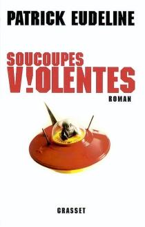 Soucoupes violentes - PatrickEudeline