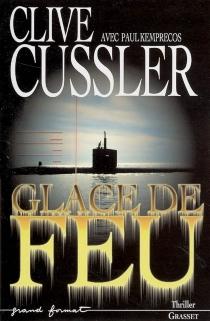 Glace de feu : un roman tiré des dossiers de la NUMA - CliveCussler