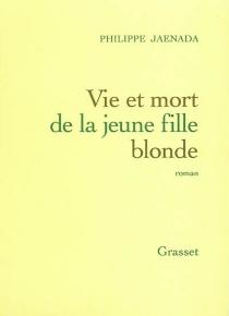 Vie et mort de la jeune fille blonde - PhilippeJaenada