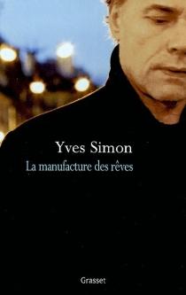 La manufacture des rêves - YvesSimon