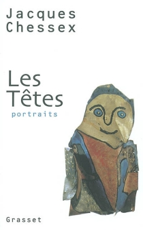 Les têtes : portraits - Jacques Chessex