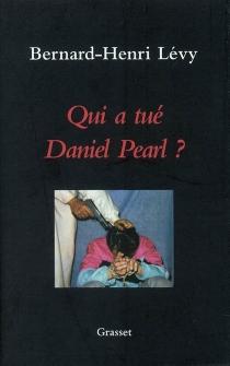 Qui a tué Daniel Pearl ? - Bernard-HenriLévy