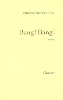 Bang ! Bang ! - Christophe Donner