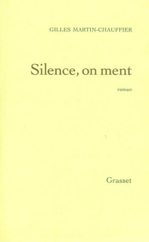 Silence, on ment - Gilles Martin-Chauffier