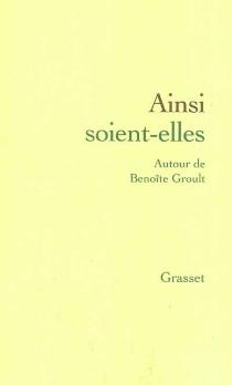Ainsi soient-elles : autour de Benoîte Groult : actes du colloque, juin 2000, Société des gens de lettres -