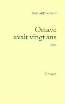 Octave avait vingt ans - GaspardKoenig
