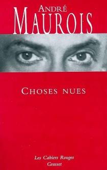 Choses nues : chroniques - AndréMaurois