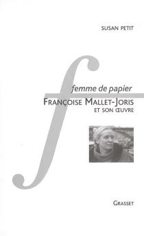 Femme de papier : Françoise Mallet-Joris et son oeuvre| Femme de papier : Françoise Mallet-Joris et son oeuvre - SusanPetit
