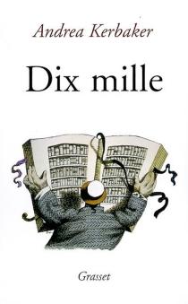 Dix mille : autobiographie d'un livre - AndreaKerbaker