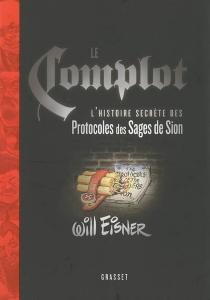 Le complot : l'histoire secrète des Protocoles des sages de Sion - WillEisner
